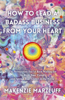 How to Lead a Badass Business From Your Heart