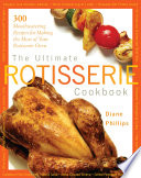 """The Ultimate Rotisserie Cookbook: 300 Mouthwatering Recipes for Making the Most of Your Rotisserie Oven"" by Diane Phillips"