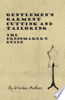 Gentlemen S Garment Cutting And Tailoring The Dressmaker S Guide