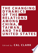 The Changing Dynamics Of The Relations Among China Taiwan And The United States