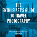 The Enthusiast s Guide to Travel Photography