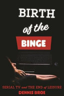 Birth of the binge: serial TV and the end of leisure