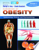 """Handbook of Obesity Volume 1: Epidemiology, Etiology, and Physiopathology, Third Edition"" by George A. Bray"
