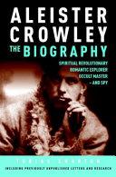 Aleister Crowley: The Biography : Spiritual Revolutionary, ...