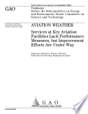 Aviation Weather  Services at Key Aviation Facilities Lack Performance Measures  but Improvement Efforts are Under Way  Congressional Testimony