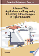Advanced Web Applications and Progressing E Learning 2 0 Technologies in Higher Education Book