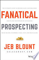 """Fanatical Prospecting: The Ultimate Guide to Opening Sales Conversations and Filling the Pipeline by Leveraging Social Selling, Telephone, Email, Text, and Cold Calling"" by Jeb Blount, Mike Weinberg"