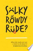 Sulky  Rowdy  Rude