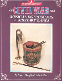 A Pictorial History Of Civil War Era Musical Instruments Military Bands