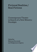 Fictional Realities / Real Fictions. Contemporary Theatre in Search of a New Mimetic Paradigm