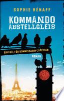 Kommando Abstellgleis  : Ein Fall für Kommissarin Capestan - Roman