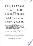 Conjectures Concerning The Cause And Observations Upon The Ph Nomena Of Earthquakes Particularly Of That Great Earthquake Which Proved So Fatal To The City Of Lisbon Read At Several Meetings Of The Royal Society