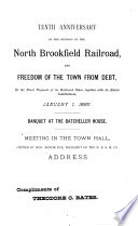 Tenth Anniversary of the Opening of the North Brookfield Railroad, and Freedom of the Town from Debt, Or the Final Payment of Its Railroad Notes, Together with Its Entire Indebtedness, January 1, 1885