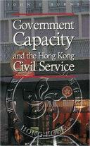 Government Capacity and the Hong Kong Civil Service