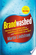 """Brandwashed: Tricks Companies Use to Manipulate Our Minds and Persuade Us to Buy"" by Martin Lindstrom"