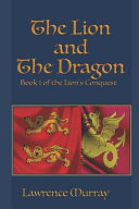 The Lion and the Dragon  Book 1 of the Lion s Conquest