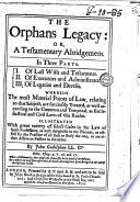 The Orphans Legacy  Or  A Testamentary Abridgement