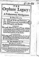 The Orphans Legacy, Or, A Testamentary Abridgement