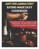 Anti Inflammatory Eating Made Easy Cookbook   14 Day Meal Plan with Easy Recipes to Fight Inflammation  Heal the Immune System and Give Your Body Total Metabolism