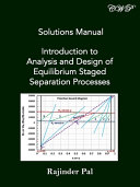 Solutions Manual  Introduction to Analysis and Design of Equilibrium Staged Separation Processes Book
