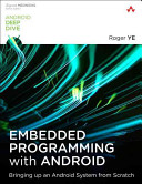 Embedded programming with Android : bringing up an Android system from scratch / Roger Ye.