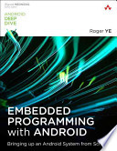 Embedded Programming with Android  : Bringing Up an Android System from Scratch
