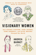 link to Visionary women : how Rachel Carson, Jane Jacobs, Jane Goodall, and Alice Waters changed our world in the TCC library catalog