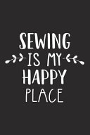 Sewing Is My Happy Place  A 6x9 Inch Matte Softcover Journal Notebook with 120 Blank Lined Pages and an Uplifting Travel Wanderlust Cover Slogan