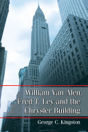 William Van Alen  Fred T  Ley and the Chrysler Building