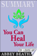 Summary Of You Can Heal Your Life By Louise Hay