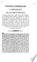 """Censura particular e imparcial del cuaderno titulado: """"Verdadero orígen ... fines y progresos de la Revolucion de Nueva España, etc."""" [Signed, """"El Amigo y Defensor de los buenos Europeos.""""]"""
