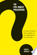 The Five Minute Philosopher  80 Unquestionably Good Answers to 80 Unanswerable Big Questions Book