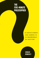 The Five-Minute Philosopher: 80 Unquestionably Good Answers to 80 Unanswerable Big Questions