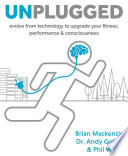 """Unplugged: evolve from technology to upgrade your fitness, performance & consciousness"" by Brian MacKenzie, Dr. Andy Galpin, Phil White"