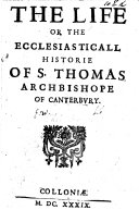 The life or the ecclesiasticall historie of s  Thomas  archbishope of Canterbury  tr  from the Annales ecclesiastici of C  Baronius by A B