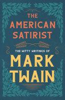 The American Satirist   The Witty Writings of Mark Twain