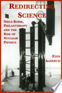 Redirecting Science Niels Bohr Philanthropy And The Rise Of Nuclear Physics Book PDF