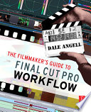The Filmmaker s Guide to Final Cut Pro Workflow