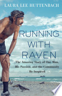 """""""Running with Raven: The Amazing Story of One Man, His Passion, and the Community He Inspired"""" by Laura Lee Huttenbach"""