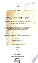 The Life and Acts of ... John Whitgift, D. D., the Third and Last Lord Archbishop of Canterbury, in the Reign of Queen Elizabeth ... who ... Governed the Church of England ...; Wherein is Interwoven Much of the History of this Church ...; the Whole Digested, Compiled and Attested from Records, Registers, Original Letters, and Other Authentick MSS. Taken from the Choicest Libraries and Collections of the Kingdom