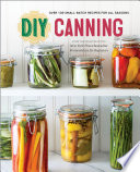 DIY Canning  Over 100 Small Batch Recipes for All Seasons Book