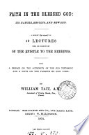 Faith In The Blessed God Its Nature Results And Reward A Repr Of 19 Lectures From His Commentary On The Epistle To The Hebrews By W Tait