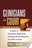 Clinicians in Court, Second Edition  : A Guide to Subpoenas, Depositions, Testifying, and Everything Else You Need to Know