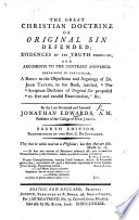 The Great Christian Doctrine of Original Sin defended     Containing     a reply to the objections     of Dr  John Taylor  in his book  intitled   The Scripture Doctrine of Original Sin  etc   With  A Brief Account of the Author   Book PDF