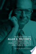 Reflections on Allan H  Meltzer s Contributions to Monetary Economics and Public Policy Book