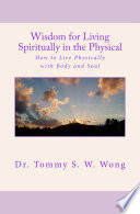 Wisdom For Living Spiritually In The Physical