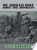WE SHOULD HAVE SHOT THE DONKEYS