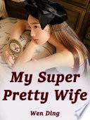 My Super Pretty Wife