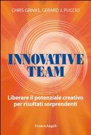 Innovative team. Liberare il potenziale creativo per risultati sorprendenti