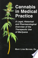 """Cannabis in Medical Practice: A Legal, Historical and Pharmacological Overview of the Therapeutic Use of Marijuana"" by Mary Lynn Mathre, R.N."